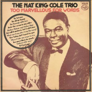 The Nat King Cole Trio - Too Marvellous For Words (LP, Comp, Mono)