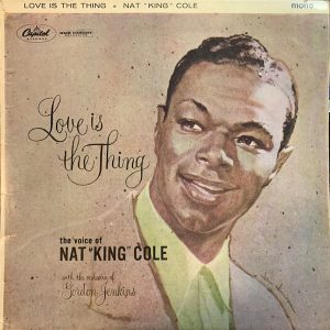 """Nat """"King"""" Cole* - Love Is The Thing (LP, Album, Mono)"""
